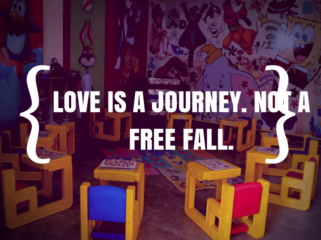 LOVE IS A JOURNEY -- NOT A FREE FALL. (1)