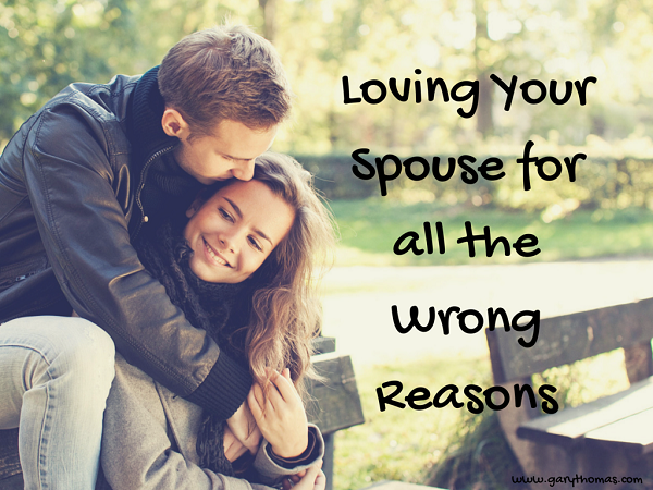 Loving Your Spouse for all the Wrong Reasons final