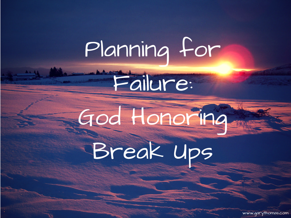 Planning for Failure-God-honoring Break Ups