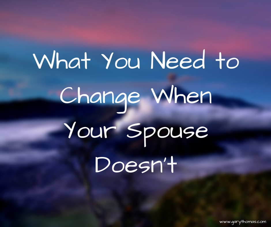 What You Need to Change When Your Spouse Doesn't | Gary