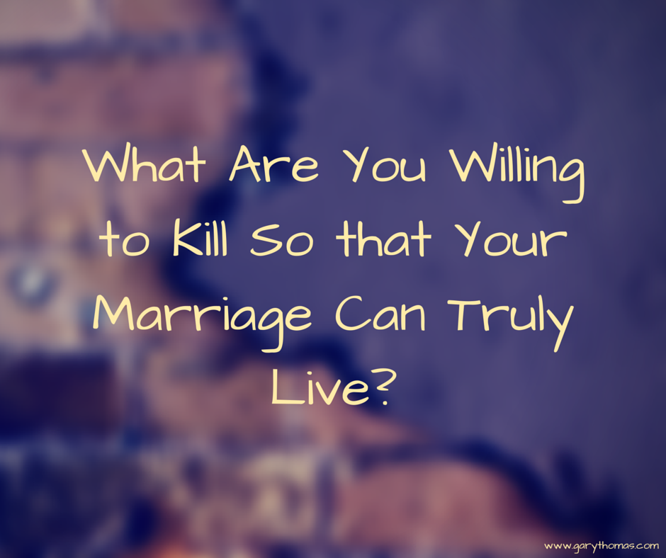 What Are You Willing to Kill So that Your Marriage Can Truly Live-
