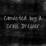 Convicted by a Cross Dresser