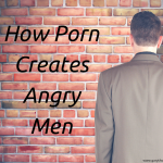 How Porn Creates Angry Men (1)