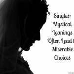 Singles- Mystical Leanings Often Lead to Miserable Choices
