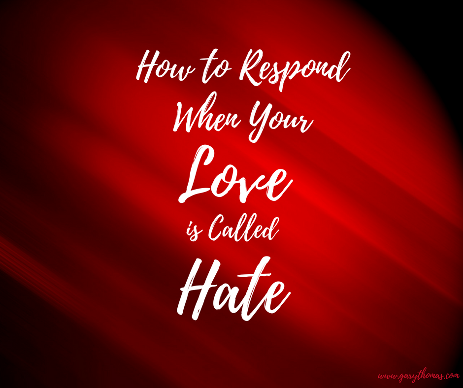 How to Respond When Your Love is Called Hate