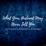 What Your Husband May Never Tell You