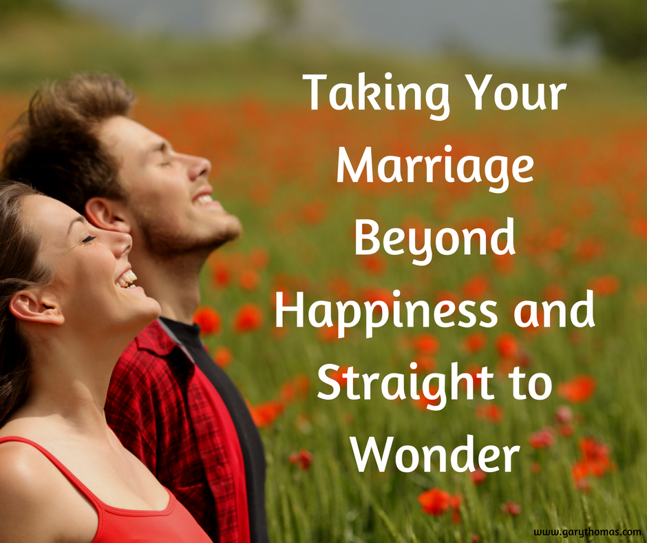 Taking Your Marriage Beyond Happiness and Straght to Wonder