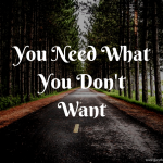you-need-what-you-dont-want
