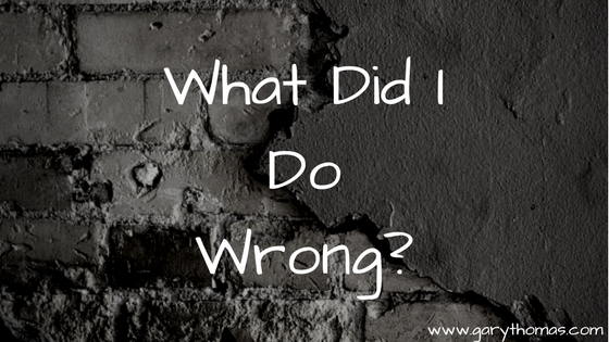What Did I Do Wrong? | Gary ThomasWhat Did I Do Wrong? | Gary Thomas