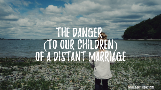 The Danger (to our Children) of a Distant Marriage | Gary ThomasThe