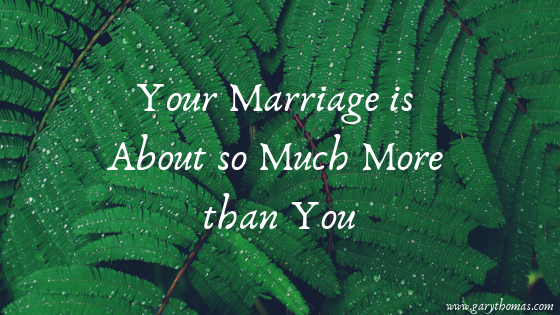 Your Marriage is About so Much More than You | Gary